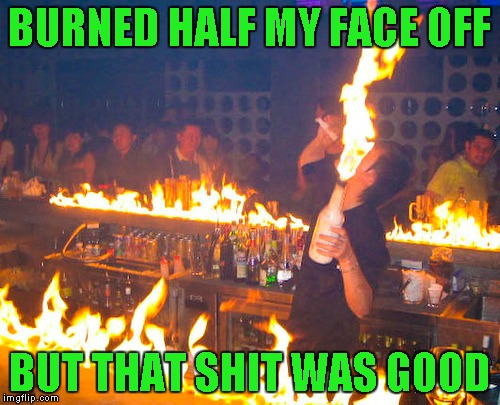 BURNED HALF MY FACE OFF BUT THAT SHIT WAS GOOD | made w/ Imgflip meme maker