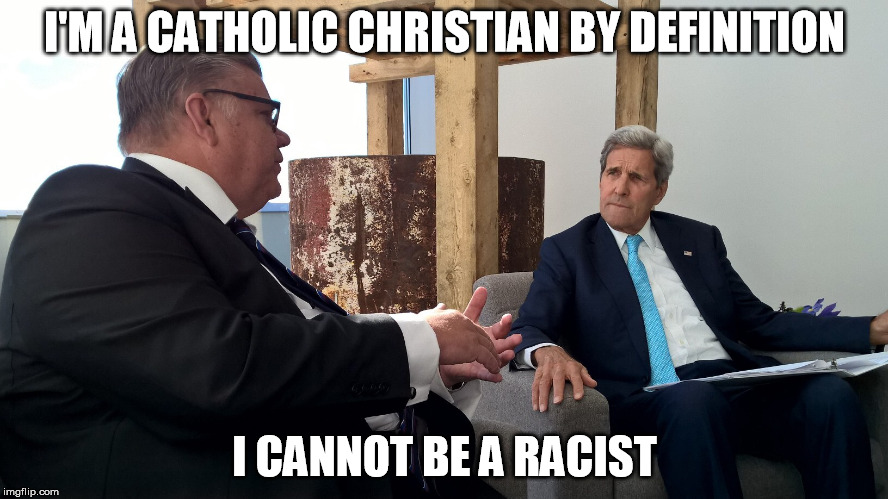 I'M A CATHOLIC CHRISTIAN BY DEFINITION; I CANNOT BE A RACIST | made w/ Imgflip meme maker