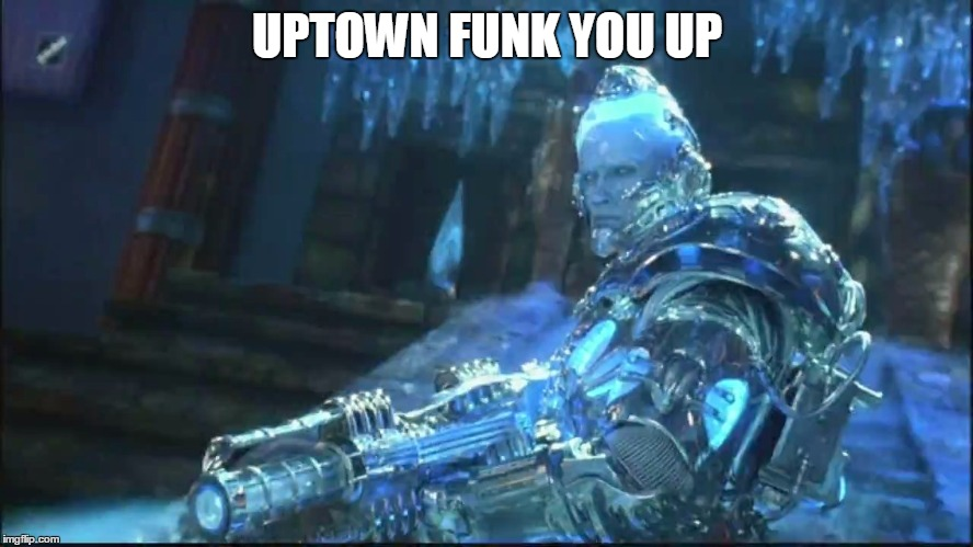 UPTOWN FUNK YOU UP | image tagged in freeze | made w/ Imgflip meme maker