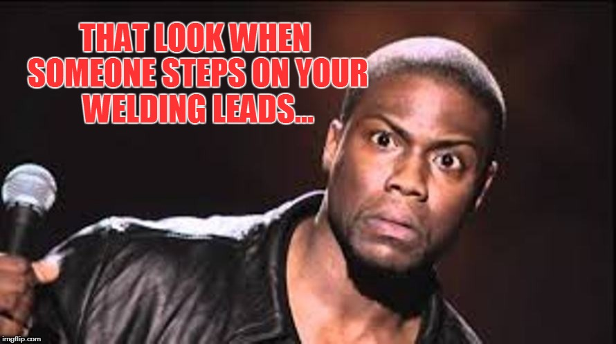 welding |  THAT LOOK WHEN SOMEONE STEPS ON YOUR WELDING LEADS... | image tagged in welder | made w/ Imgflip meme maker