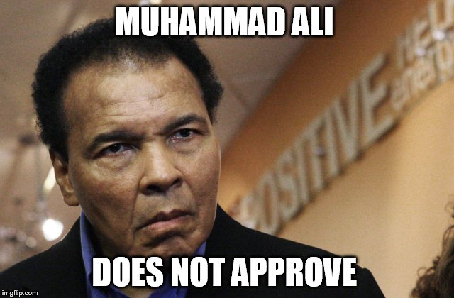 ali does not approve  | MUHAMMAD ALI DOES NOT APPROVE | image tagged in muhammad ali,boxing,sports fans,sports | made w/ Imgflip meme maker