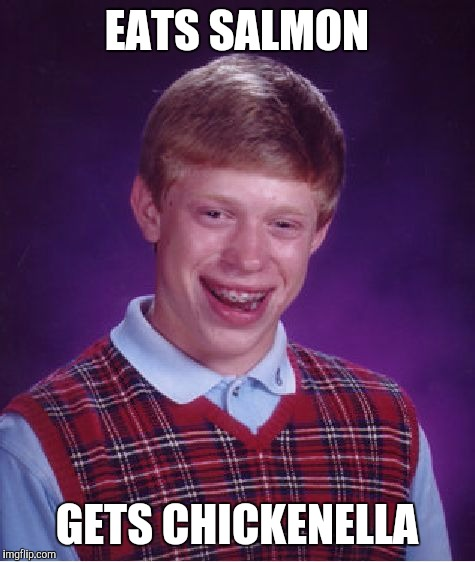 Bad Luck Brian Meme | EATS SALMON GETS CHICKENELLA | image tagged in memes,bad luck brian | made w/ Imgflip meme maker
