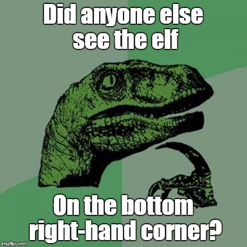 Philosoraptor Meme | Did anyone else see the elf On the bottom right-hand corner? | image tagged in memes,philosoraptor | made w/ Imgflip meme maker
