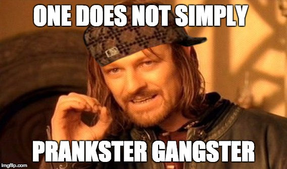One Does Not Simply Meme |  ONE DOES NOT SIMPLY; PRANKSTER GANGSTER | image tagged in memes,one does not simply,scumbag | made w/ Imgflip meme maker