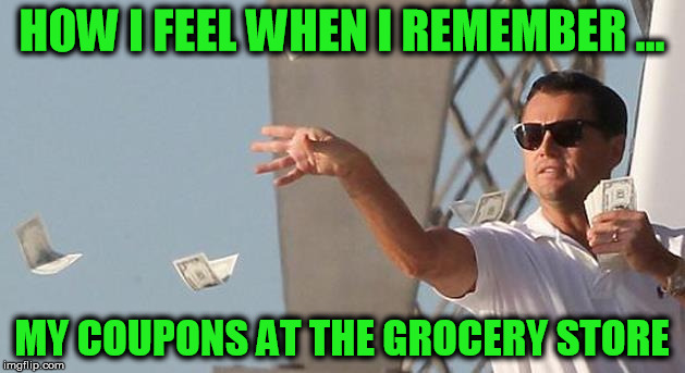 Making It Rain | HOW I FEEL WHEN I REMEMBER ... MY COUPONS AT THE GROCERY STORE | image tagged in grocery store,coupon,money | made w/ Imgflip meme maker