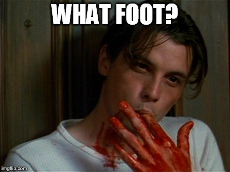 licking bloody fingers | WHAT FOOT? | image tagged in licking bloody fingers | made w/ Imgflip meme maker