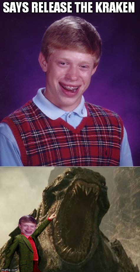 This guy... | SAYS RELEASE THE KRAKEN | image tagged in bad luck brian,release the kraken | made w/ Imgflip meme maker