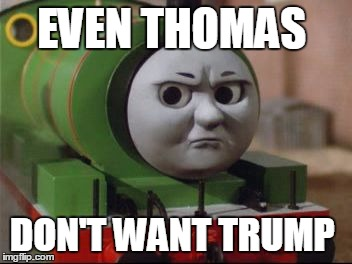 thomas the dank engine | EVEN THOMAS DON'T WANT TRUMP | image tagged in thomas the dank engine | made w/ Imgflip meme maker