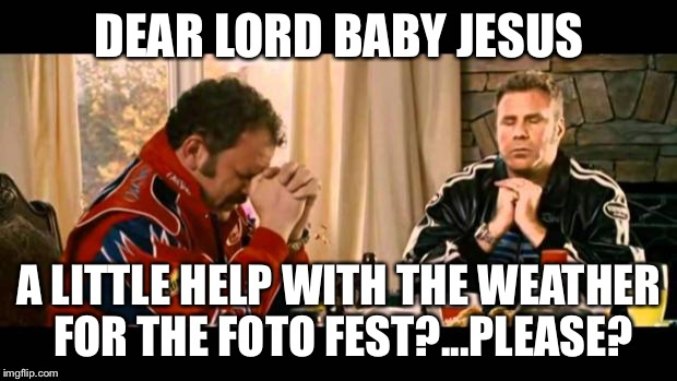 Dear Lord Baby Jesus |  DEAR LORD BABY JESUS; A LITTLE HELP WITH THE WEATHER FOR THE FOTO FEST?...PLEASE? | image tagged in dear lord baby jesus | made w/ Imgflip meme maker