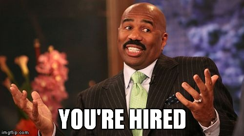 Steve Harvey Meme | YOU'RE HIRED | image tagged in memes,steve harvey | made w/ Imgflip meme maker