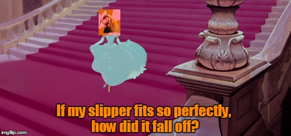 If my slipper fits so perfectly, how did it fall off? | made w/ Imgflip meme maker
