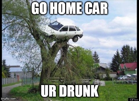 Secure Parking | GO HOME CAR UR DRUNK | image tagged in memes,secure parking | made w/ Imgflip meme maker