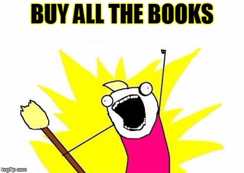 Image result for buy all the books meme