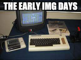 THE EARLY IMG DAYS | made w/ Imgflip meme maker