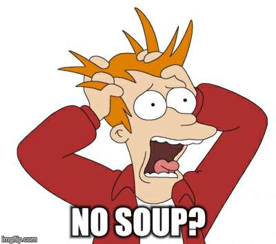 NO SOUP? | made w/ Imgflip meme maker
