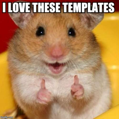 Two Thumbs Up | I LOVE THESE TEMPLATES | image tagged in two thumbs up | made w/ Imgflip meme maker