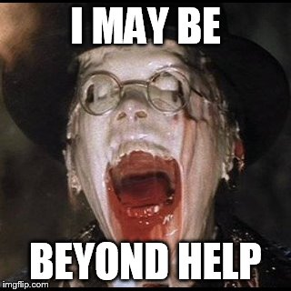 I MAY BE BEYOND HELP | made w/ Imgflip meme maker