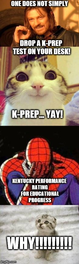 K-Prep Makes Me Mad ._. | ONE DOES NOT SIMPLY DROP A K-PREP TEST ON YOUR DESK! K-PREP... YAY! KENTUCKY PERFORMANCE RATING FOR EDUCATIONAL PROGRESS WHY!!!!!!!!! | image tagged in kprep,jcps,testing,school,sad,why do this | made w/ Imgflip meme maker