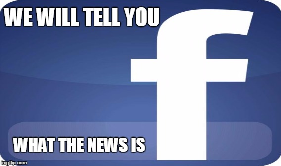 Please, tell me again that there is no bias in the mainstream media OR online sources. | WE WILL TELL YOU WHAT THE NEWS IS | image tagged in facebook,media,liberal bias | made w/ Imgflip meme maker