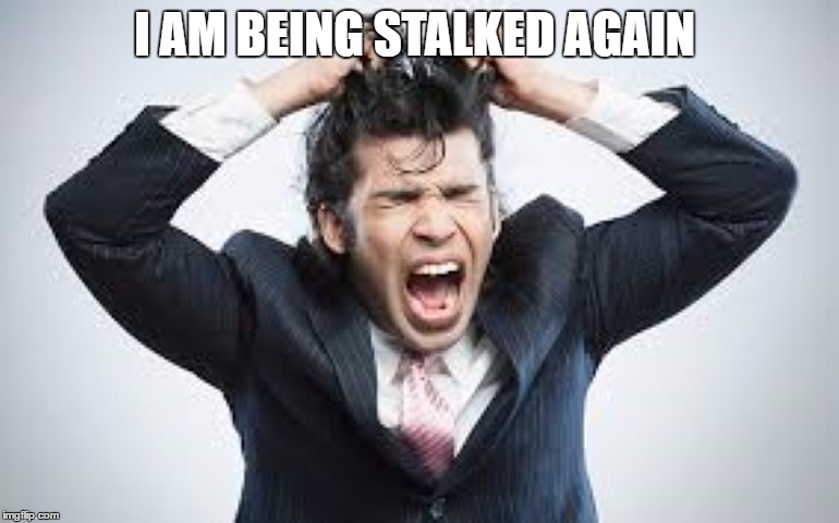 I AM BEING STALKED AGAIN | made w/ Imgflip meme maker