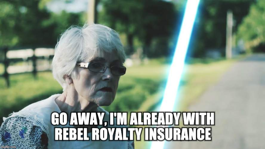 GO AWAY, I'M ALREADY WITH REBEL ROYALTY INSURANCE | made w/ Imgflip meme maker
