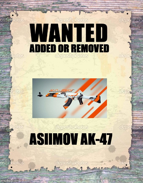 added or removed | ADDED OR REMOVED ASIIMOV AK-47 | image tagged in dead or alive,csgo,ak47 | made w/ Imgflip meme maker