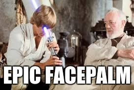 Face...blade? | EPIC FACEPALM | image tagged in memes,dank,funny,star wars | made w/ Imgflip meme maker