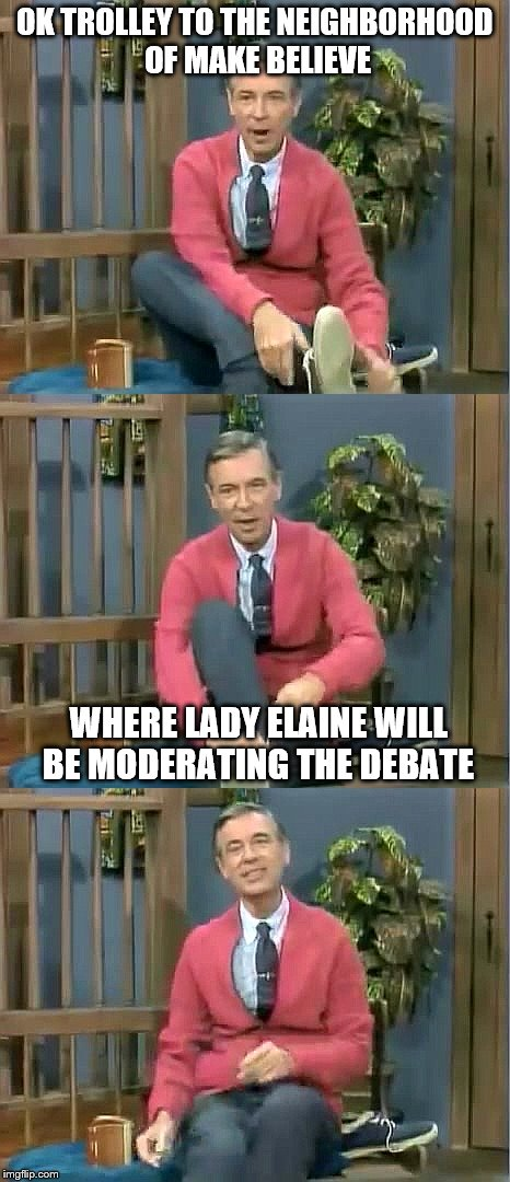 Bad Pun Mr. Rogers |  OK TROLLEY TO THE NEIGHBORHOOD OF MAKE BELIEVE; WHERE LADY ELAINE WILL BE MODERATING THE DEBATE | image tagged in bad pun mr rogers | made w/ Imgflip meme maker