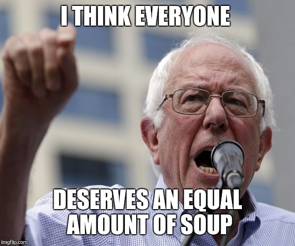 I THINK EVERYONE DESERVES AN EQUAL AMOUNT OF SOUP | made w/ Imgflip meme maker