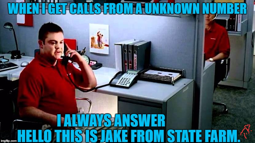 Jake from state farm | WHEN I GET CALLS FROM A UNKNOWN NUMBER I ALWAYS ANSWER             HELLO THIS IS JAKE FROM STATE FARM. | image tagged in original meme,funny,jake from state farm,funny meme,joke,phone | made w/ Imgflip meme maker