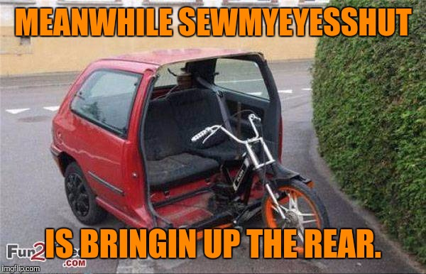 MEANWHILE SEWMYEYESSHUT IS BRINGIN UP THE REAR. | made w/ Imgflip meme maker
