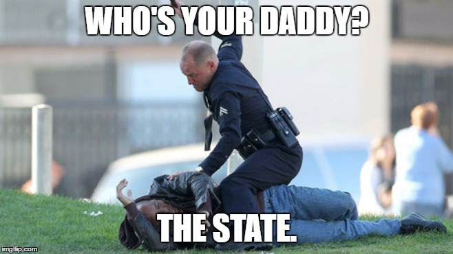 Cop Beating | WHO'S YOUR DADDY? THE STATE. | image tagged in cop beating | made w/ Imgflip meme maker