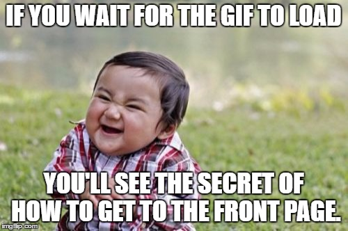 Evil Toddler Meme | IF YOU WAIT FOR THE GIF TO LOAD YOU'LL SEE THE SECRET OF HOW TO GET TO THE FRONT PAGE. | image tagged in memes,evil toddler | made w/ Imgflip meme maker