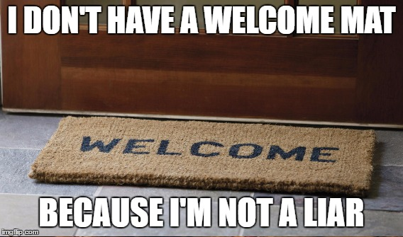 Don't mess with my solitude | I DON'T HAVE A WELCOME MAT BECAUSE I'M NOT A LIAR | image tagged in introvert | made w/ Imgflip meme maker