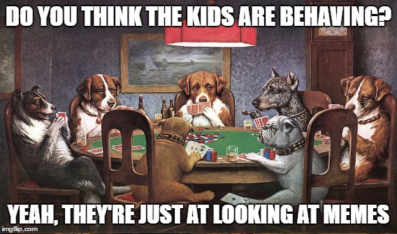 DO YOU THINK THE KIDS ARE BEHAVING? YEAH, THEY'RE JUST AT LOOKING AT MEMES | made w/ Imgflip meme maker