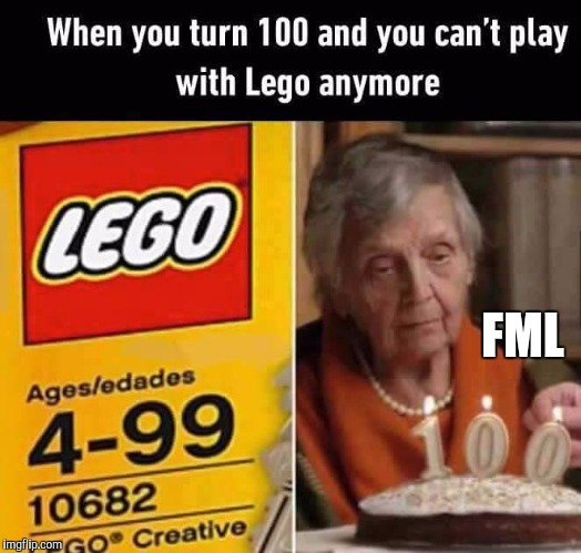 True. | FML | image tagged in age,birthday | made w/ Imgflip meme maker