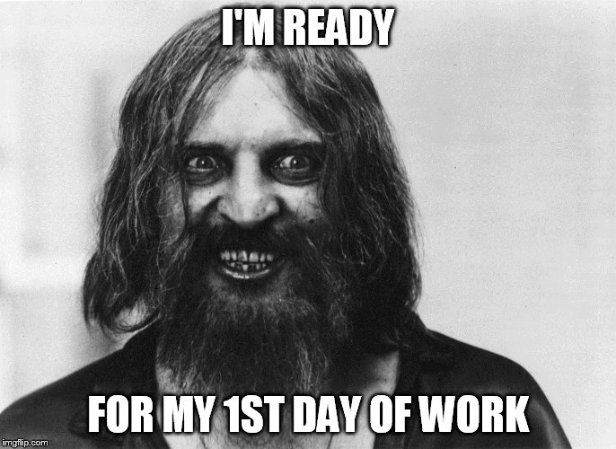 I'M READY FOR MY 1ST DAY OF WORK | made w/ Imgflip meme maker