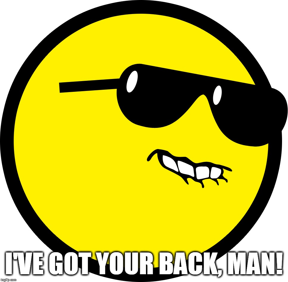 I'VE GOT YOUR BACK, MAN! | made w/ Imgflip meme maker