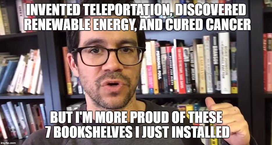 Tai Lopez | INVENTED TELEPORTATION, DISCOVERED RENEWABLE ENERGY, AND CURED CANCER BUT I'M MORE PROUD OF THESE 7 BOOKSHELVES I JUST INSTALLED | image tagged in tai lopez | made w/ Imgflip meme maker