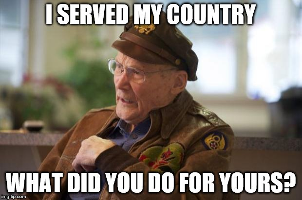 Veteran | I SERVED MY COUNTRY WHAT DID YOU DO FOR YOURS? | image tagged in veteran | made w/ Imgflip meme maker