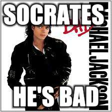 SOCRATES HE'S BAD | made w/ Imgflip meme maker