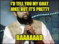 I'D TELL YOU MY GOAT JOKE, BUT IT'S PRETTY BAAAAAAD | made w/ Imgflip meme maker