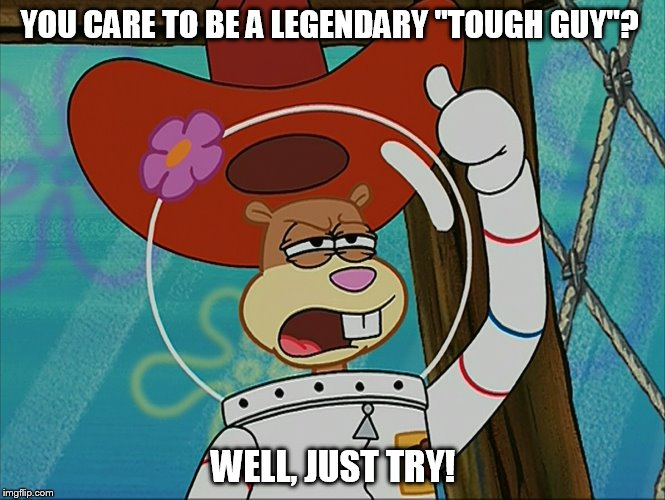 "You Care To Be A Legendary ""Tough Guy""? 