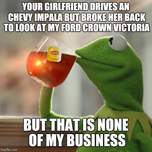 But That S None Of My Business Meme Imgflip Watch crown vic (2019) full movies online gogomovies. but that s none of my business meme