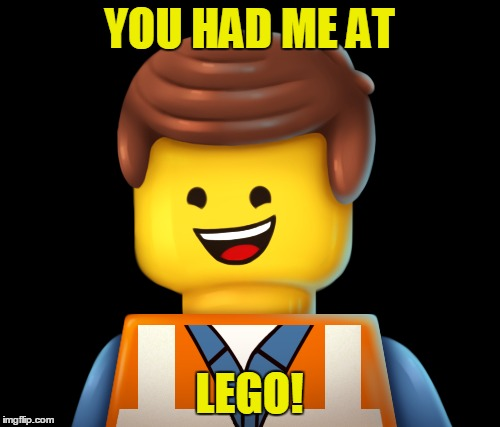 YOU HAD ME AT LEGO! | made w/ Imgflip meme maker