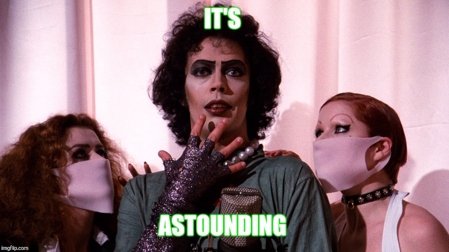 Rocky Horror  |  IT'S; ASTOUNDING | image tagged in rocky horror | made w/ Imgflip meme maker