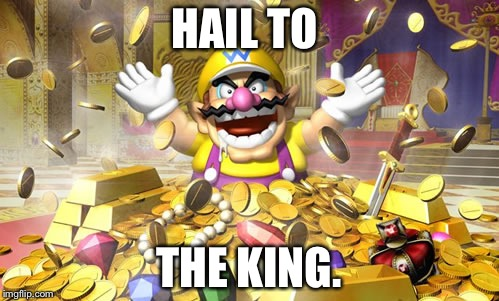 Wario |  HAIL TO; THE KING. | image tagged in wario | made w/ Imgflip meme maker