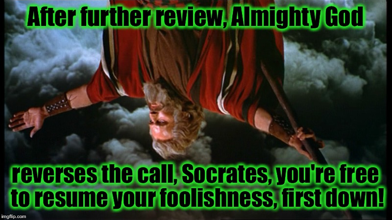 Moses | After further review, Almighty God reverses the call, Socrates, you're free to resume your foolishness, first down! | image tagged in moses | made w/ Imgflip meme maker