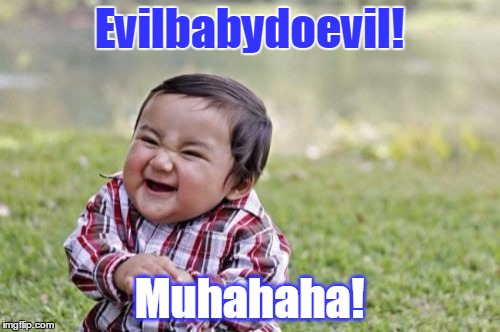 Evil Toddler Meme | Evilbabydoevil! Muhahaha! | image tagged in memes,evil toddler | made w/ Imgflip meme maker