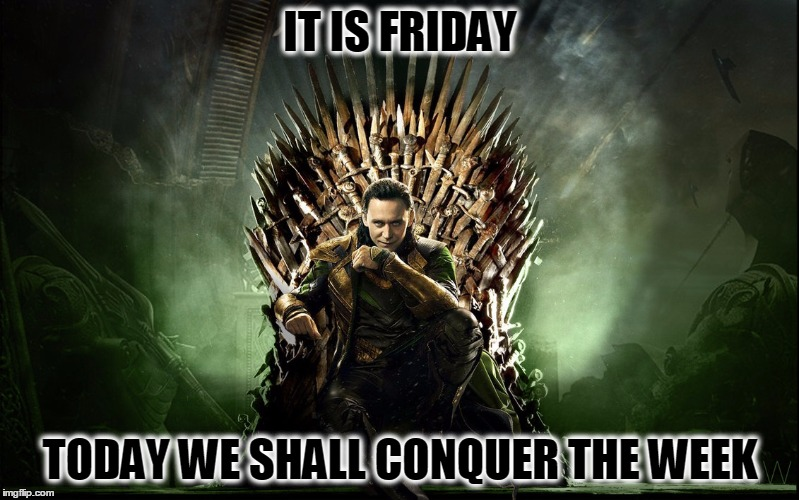 Loki Conquers The Week | IT IS FRIDAY TODAY WE SHALL CONQUER THE WEEK | image tagged in loki,game of thrones,iron throne,friday | made w/ Imgflip meme maker